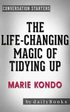 The Life-Changing Magic of Tidying Up: by Marie Kondo | Conversation Starters (Daily Books) ebook by Daily Books