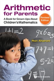 Arithmetic for Parents - A Book for Grown-Ups About Children's Mathematics ebook by Ron Aharoni