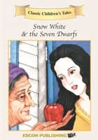 Snow White and the Seven Drawfs: Classic Children's Tales - Classic Children's Tales ebook by Imperial Players