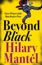 Beyond Black eBook by Hilary Mantel