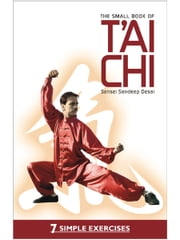 The Small Book Of T'ai Chi - 7 Simple Exercises ebook by Sensei Sandeep Desai