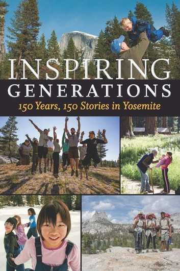 Inspiring Generations - 150 Years, 150 Stories in Yosemite ebook by