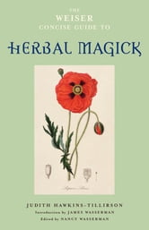 The Weiser Concise Guide To Herbal Magick ebook by Judith Hawkins-Tillerson Nancy Wasserman James Wasserman