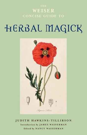The Weiser Concise Guide to Herbal Magick ebook by Judith Hawkins-Tillerson