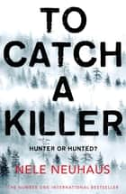 To Catch a Killer: Bodenstein & Kirchhoff 4 ebook by Nele Neuhaus
