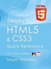 Sergey's HTML5 & CSS3 Quick Reference: eBook edition ebook by Mavrody, Sergey
