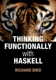 Thinking Functionally with Haskell ebook by Richard Bird