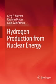 Hydrogen Production from Nuclear Energy ebook by Greg F Naterer,Ibrahim Dincer,Calin Zamfirescu