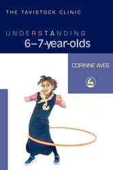 Understanding 6-7-Year-Olds ebook by Corinne Aves