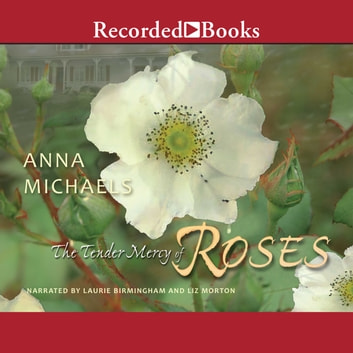 The Tender Mercy Of Roses Audiobook By Anna Michaels 9781461848103