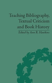 Teaching Bibliography, Textual Criticism, and Book History ebook by Ann R Hawkins