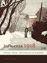 Influenza 1918 - Disease, Death, and Struggle in Winnipeg ebook by Esyllt W. Jones