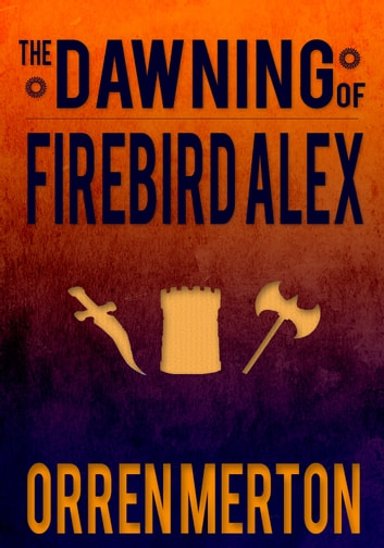 The Dawning of Firebird Alex ebook by Orren Merton