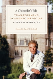 A Chancellor's Tale - Transforming Academic Medicine ebook by Ralph Snyderman
