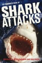 The Mammoth Book of Shark Attacks ebook by Alex MacCormick