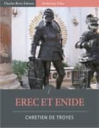 Erec Et Enide (Illustrated Edition) ebook by Chrétien de Troyes