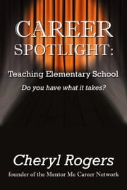 Career Spotlight: Teaching Elementary School ebook by Cheryl Rogers