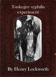 Tuskegee syphilis experiment ebook by Henry Lockworth,Eliza Chairwood,Bradley Smith