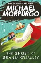The Ghost of Grania O'Malley ebook by Michael Morpurgo