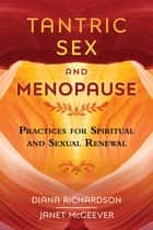 Tantric Sex and Menopause - Practices for Spiritual and Sexual Renewal ebook by Diana Richardson, Janet McGeever