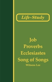 Life-Study of Job, Proverbs, Ecclesiastes, and Song of Songs ebook by Witness Lee