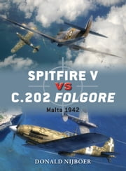 Spitfire V vs C.202 Folgore - Malta 1942 ebook by Donald Nijboer,Jim Laurier,Gareth Hector