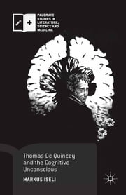 Thomas De Quincey and the Cognitive Unconscious ebook by Markus Iseli