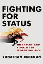 Fighting for Status - Hierarchy and Conflict in World Politics ebook by Jonathan Renshon