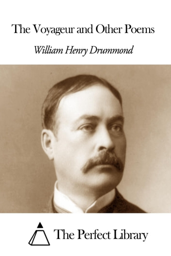 The Voyageur and Other Poems ebook by William Henry Drummond