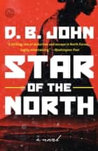 Star of the North - A Novel ebook by D. B. John
