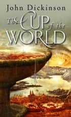 The Cup of the World ebook by John Dickinson