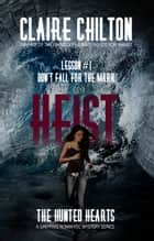 Heist - A gripping romantic mystery series ebook by Claire Chilton