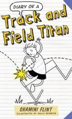 Diary of a Track and Field Titan ekitaplar by Shamini Flint, Sally Heinrich