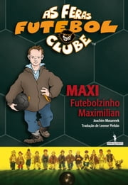Maxi Futebolzinho Maximilian ebook by Joachim Masannek; Jan Birck