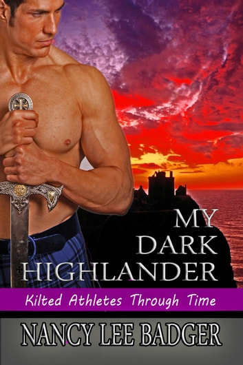 My Dark Highlander - Kilted Athletes Through Time, #2 ebook by Nancy Lee Badger
