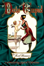 A Date with Cupid: A Stimulating Digital Valentine ebook by Red Hanner