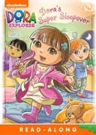 Dora's Super Sleepover (Dora the Explorer) ebook by Nickelodeon Publishing
