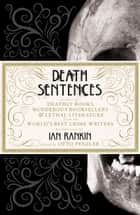 Death Sentences - Stories of Deathly Books, Murderous Booksellers and Lethal Literature ebook by Otto Penzler, Ian Rankin