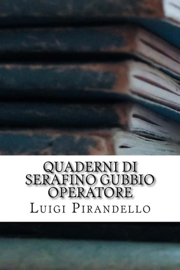 Quaderni di Serafino Gubbio operatore ebook by Luigi Pirandello