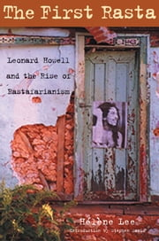 The First Rasta: Leonard Howell and the Rise of Rastafarianism - Leonard Howell and the Rise of Rastafarianism ebook by Stephen Davis, Helene Lee