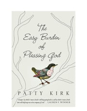 The Easy Burden of Pleasing God ebook by Patty Kirk