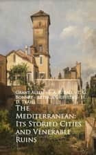 The Mediterranean: Its Storied Cities and Venerab ebook by H. D. Traill Traill
