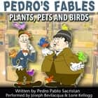 Pedro's Fables: Plants, Pets, and Birds audiobook by Joe Bevilacqua, Pedro Pablo Sacristán