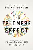 The Telomere Effect - A Revolutionary Approach to Living Younger, Healthier, Longer ebook by Dr Elizabeth Blackburn, Dr Elissa Epel