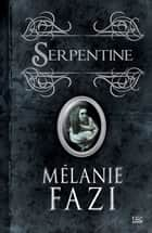 Serpentine ebook by Mélanie Fazi