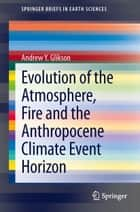 Evolution of the Atmosphere, Fire and the Anthropocene Climate Event Horizon ebook by Andrew Y. Glikson