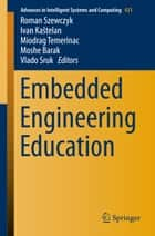 Embedded Engineering Education ebook by Roman Szewczyk,Ivan Kaštelan,Miodrag Temerinac,Moshe Barak,Vlado Sruk