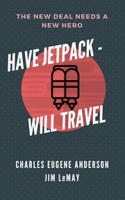 Have Jetpack - Will Travel ebook by Jim LeMay, Charles Eugene Anderson