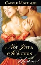 Not Just a Seduction ebook by Carole Mortimer