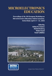 Microelectronics Education - Proceedings of the 5th European Workshop on Microelectronics Education, held in Lausanne, Switzerland, April 15–16, 2004 ebook by Adrian M. Ionescu,Michel Declercq,Maher Kayal,Yusuf Leblebici